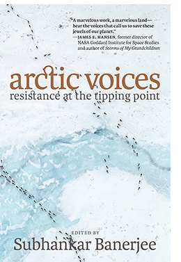subhankar banerjee news arctic voices resistance at the tipping point edited by subhankar banerjee seven stories press new york hardcover 3 2012 updated pbk 22